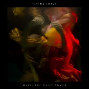 Flying Lotus - Until-the-Quiet-Comes