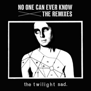 The Twilight Sad - No One Can Ever Know - The-Remixes
