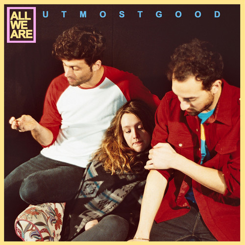 All We Are - Utmost Good